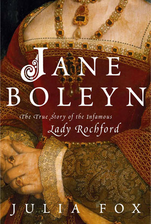 cover of Jane Boleyn: The True Story of the Infamous Lady Rochford by Julia Fox