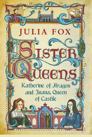 cover of Sister Queens Katherine of Aragon and Juana of Castile